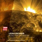 Leon Kirchner: Music for Orchestra